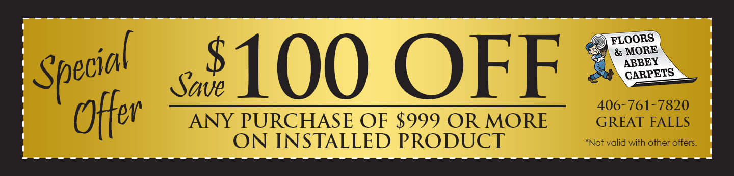 Take $100 OFF any purchase of $999 or more on installed product! Visit Floors & More Abbey Carpet to see our impressive flooring selections!